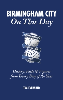 Birmingham City on This Day : History, Facts & Figures from Every Day of the Year, Hardback Book