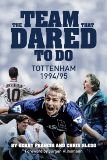 The Team That Dared to Do : Tottenham Hotspur 1994/95, Hardback Book