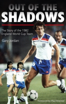 Out of the Shadows : The Story of the 1982 England World Cup Team, Paperback / softback Book