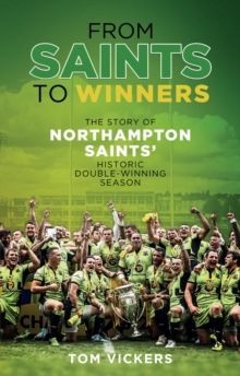 From Saints to Winners : The Story of Northampton Saints' Historic Double-Winning Season, Hardback Book