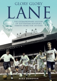 Glory, Glory Lane : The Extraordinary History of Tottenham Hotspur's Home for 118 Years, Hardback Book