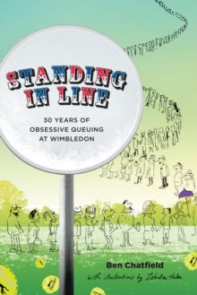 Standing in Line : A Memoir: 30 Years of Obsessive Queuing at Wimbledon, Hardback Book