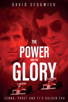 The Power and The Glory : Senna, Prost and F1's Golden Era, Hardback Book