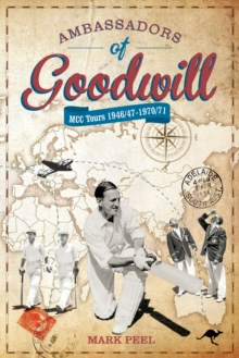 Ambassadors of Goodwill : MCC tours 1946/47-1970/71, Hardback Book