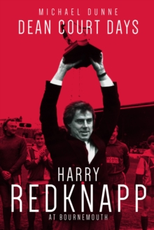 Dean Court Days : Harry Redknapp's Reign at Bournemouth, Hardback Book