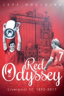 Red Odyssey : Liverpool FC 1892-2017, Hardback Book