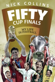 Fifty Cup Finals : My Life In Football, Hardback Book