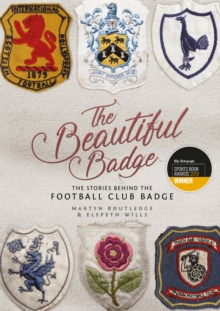 The Beautiful Badge : The Stories Behind the Football Club Badge, Hardback Book