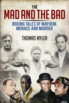 The Mad and the Bad : Boxing Tales of Mayhem, Menace  and Murder, Paperback Book