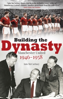 Building the Dynasty : Manchester United 1946-1958, Paperback / softback Book