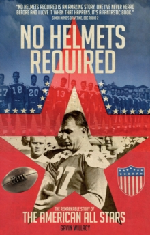 No Helmets Required : The Remarkable Story of the American All Stars, Paperback Book
