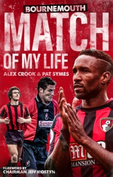 Bournemouth Match of My Life : Cherries Relive Their Greatest Games, Paperback / softback Book