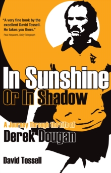 In Sunshine or In Shadow : A Journey Through the Life of Derek Dougan, Paperback Book