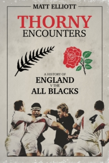 Thorny Encounters : A History of England v The All Blacks, Hardback Book