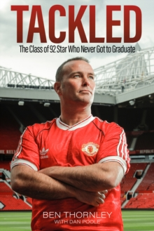 Ben Thornley: Tackled : The Class of '92 Star Who Never Got to Graduate, Hardback Book