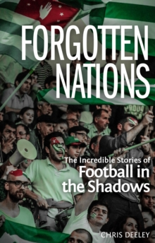 Forgotten Nations : The Incredible Stories of Football in the Shadows, Paperback / softback Book