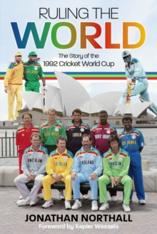 Ruling the World : The Story of the 1992 Cricket World Cup, Hardback Book
