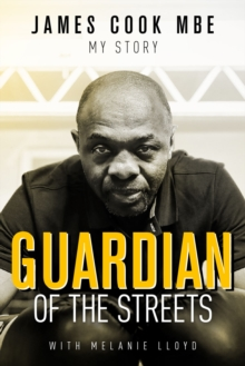 Guardian of the Streets : James Cook MBE, My Story, Hardback Book