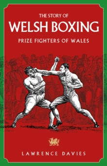 The Story of Welsh Boxing : Prize Fighters of Wales, Hardback Book
