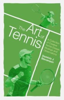 The Art of Tennis : A Collection of Creative Tennis Essays, Musings and Observations, Paperback / softback Book