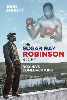 The Sugar Ray Robinson Story : Boxing's Comeback King, Paperback / softback Book