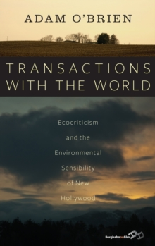 Transactions with the World : Ecocriticism and the Environmental Sensibility of New Hollywood, Hardback Book