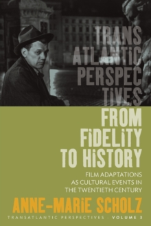 From Fidelity to History : Film Adaptations as Cultural Events in the Twentieth Century, Paperback Book