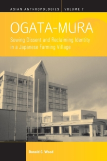 Ogata-Mura : Sowing Dissent and Reclaiming Identity in a Japanese Farming Village, Paperback Book