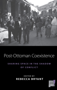 Post-Ottoman Coexistence : Sharing Space in the Shadow of Conflict, Hardback Book