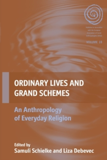 Ordinary Lives and Grand Schemes : An Anthropology of Everyday Religion, Paperback / softback Book
