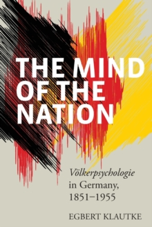 The Mind of the Nation : <i>VAlkerpsychologie</i> in Germany, 1851-1955, Paperback Book