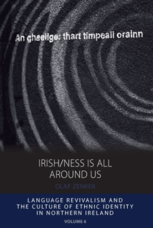Irish/Ness is All Around Us : Language Revivalism and the Culture of Ethnic Identity in Northern Ireland, Paperback / softback Book