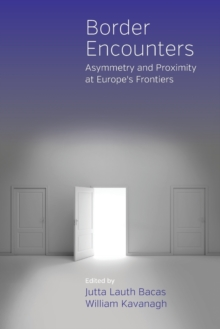 Border Encounters : Asymmetry and Proximity at Europe's Frontiers, Paperback Book