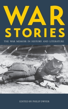 War Stories : The War Memoir in History and Literature, Hardback Book