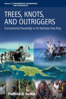 Trees, Knots, and Outriggers : Environmental Knowledge in the Northeast Kula Ring, Paperback Book
