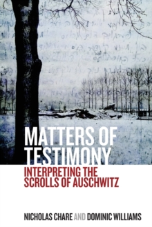 Matters of Testimony : Interpreting the Scrolls of Auschwitz, Paperback / softback Book