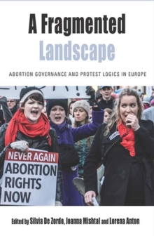 A Fragmented Landscape : Abortion Governance and Protest Logics in Europe, Hardback Book