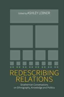 Redescribing Relations : Strathernian Conversations on Ethnography, Knowledge and Politics, Paperback Book
