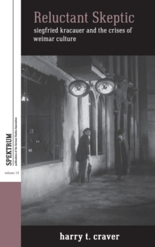 Reluctant Skeptic : Siegfried Kracauer and the Crises of Weimar Culture, Hardback Book
