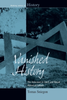 Vanished History : The Holocaust in Czech and Slovak Historical Culture, Paperback Book