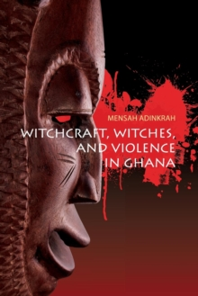 Witchcraft, Witches, and Violence in Ghana, Paperback Book