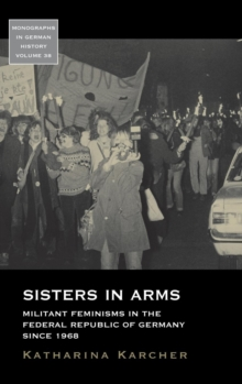 Sisters in Arms : Militant Feminisms in the Federal Republic of Germany since 1968, Hardback Book
