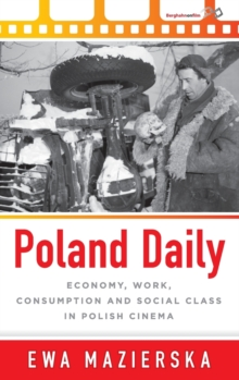 Poland Daily : Economy, Work, Consumption and Social Class in Polish Cinema, Hardback Book
