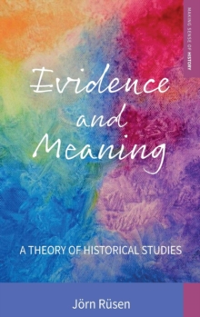 Evidence and Meaning : A Theory of Historical Studies, Hardback Book