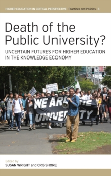 Death of the Public University? : Uncertain Futures for Higher Education in the Knowledge Economy, Hardback Book