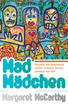 Mad MAdchen : Feminism and Generational Conflict in Recent German Literature and Film, Hardback Book