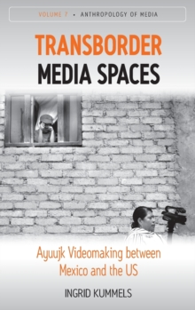 Transborder Media Spaces : Ayuujk Videomaking between Mexico and the US, Hardback Book