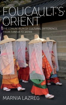 Foucault's Orient : The Conundrum of Cultural Difference, From Tunisia to Japan, Hardback Book