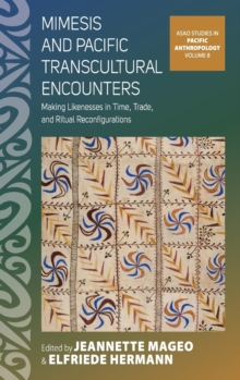 Mimesis and Pacific Transcultural Encounters : Making Likenesses in Time, Trade, and Ritual Reconfigurations, Hardback Book