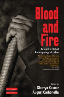 Blood and Fire : Toward a Global Anthropology of Labor, Paperback Book
